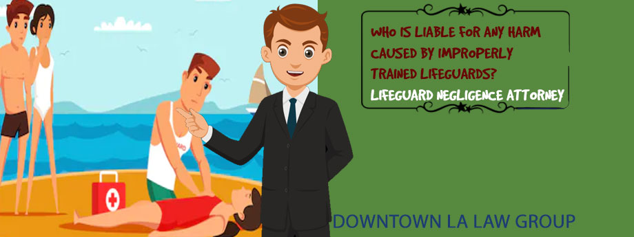 Who is Liable for Any Harm Caused by Improperly Trained Lifeguards?
