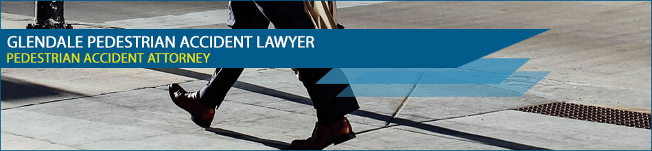 Pedestrian Accident Lawyers in Glendale