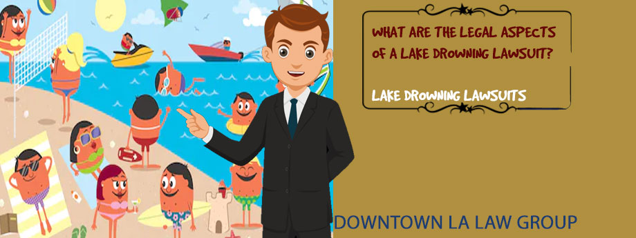 Drowning accident lawsuit - claims, settlements, strategies - What are the legal aspects of a lake drowning lawsuit?