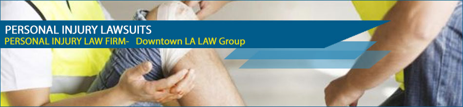 Personal Injury Lawsuits - Downtown LA Law Group