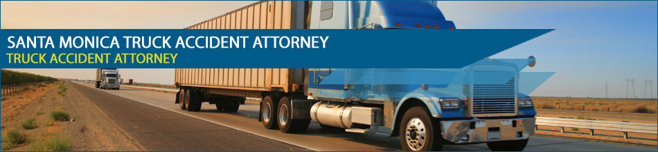 Santa Monica Truck Accident Attorney