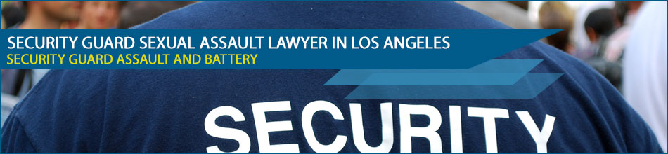 Security Guard Sexual Assault Lawyer in Los Angeles